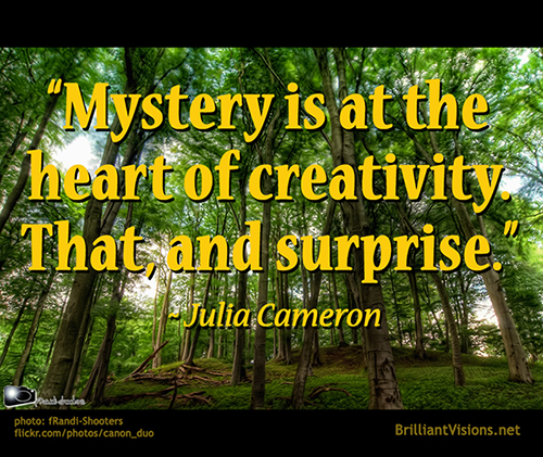 Mystery is at the heart of creativity.